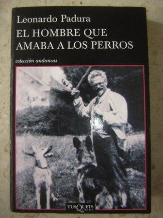 El hombre que amaba los perros, por Leonardo Padura.